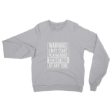 Warning I May Start Talking About Scouting Classic Adult Sweatshirt