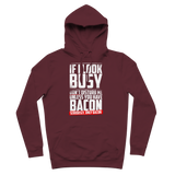 If I Look Busy Don't Disturb Me Unless You Plan To Take Me Bacon Seriously. Only Bacon Premium Adult Hoodie