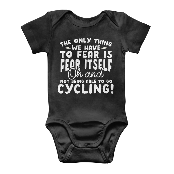 The Only Thing We Have To Fear is Fear Itself Oh and Not Being Able To Go Cycling! Classic Baby Onesie Bodysuit