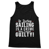 If Loving Sailing is A Crime then I Plead Guilty! Classic Women's Tank Top