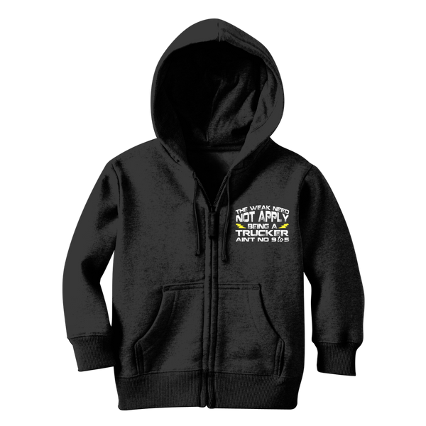 The Weak Need Not Apply Being a Trucker Aint No 9 to 5 Classic Kids Zip Hoodie