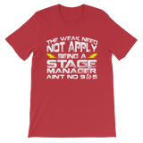 The Weak Need Not Apply Being a Stage Manager Aint No 9 to 5 Classic Kids T-Shirt