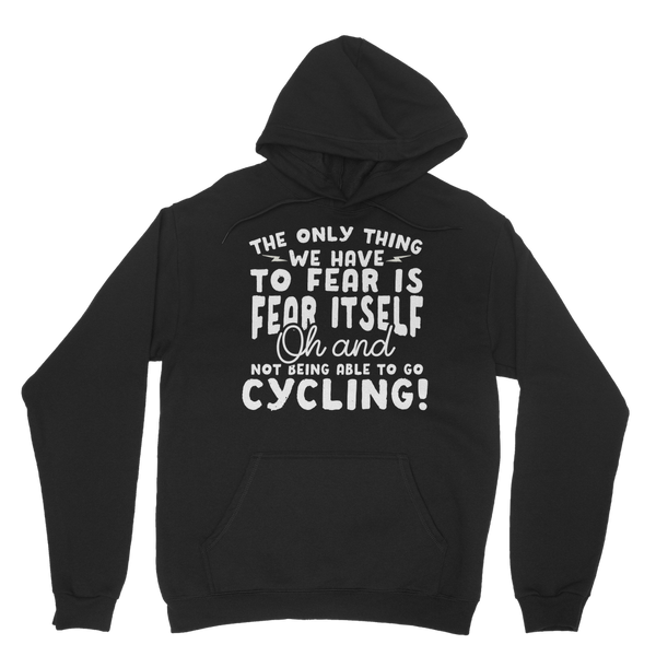 The Only Thing We Have To Fear is Fear Itself Oh and Not Being Able To Go Cycling! Classic Adult Hoodie