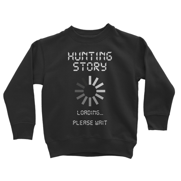 Hunting Story Loading... Please Wait Classic Kids Sweatshirt