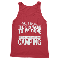 Oh I Know There is Work To Be Done Somewhere! But All I Want To Do Is Go Camping! Classic Adult Tank Top