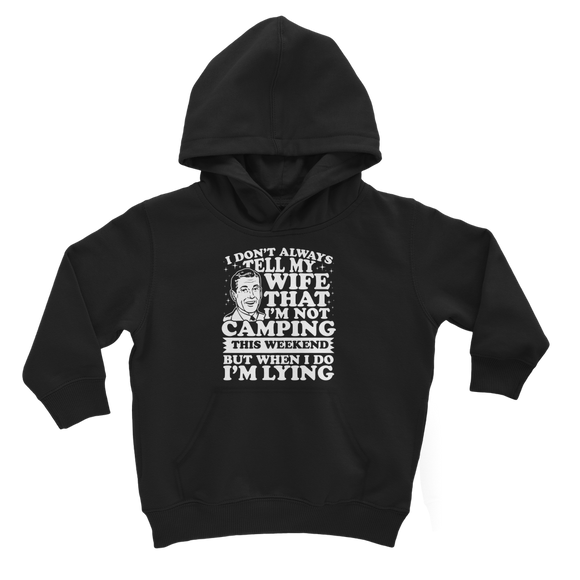 I Don't Always Tell My Wife That I'M Not Camping This Weekend But When I Do I'M Lying Classic Kids Hoodie