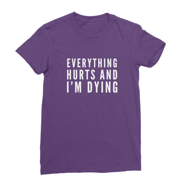 Everything Hurts And I'm Dying Classic Women's T-Shirt
