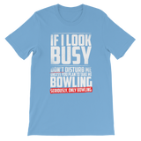 If I Look Busy Don't Disturb Me Unless You Plan To Take Me Bowling Seriously. Only Bowling Premium Kids T-Shirt