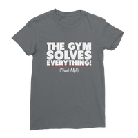The Gym Solves Everything! (Trust Me!) Classic Women's T-Shirt