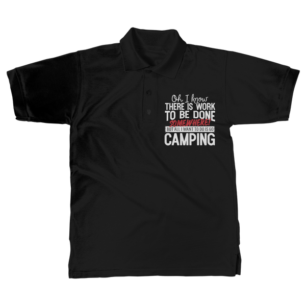 Oh I Know There is Work To Be Done Somewhere! But All I Want To Do Is Go Camping! Classic Adult Polo Shirt