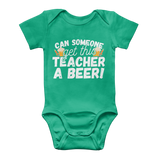 Can Someone Get This Teacher a Beer! Classic Baby Onesie Bodysuit