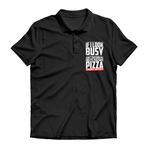 If I Look Busy Don't Disturb Me Unless You Plan To Take Me Pizza Seriously. Only Pizza Premium Adult Polo Shirt