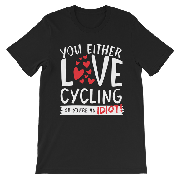 You Either Love Cycling Or You're An Idiot! Premium Kids T-Shirt