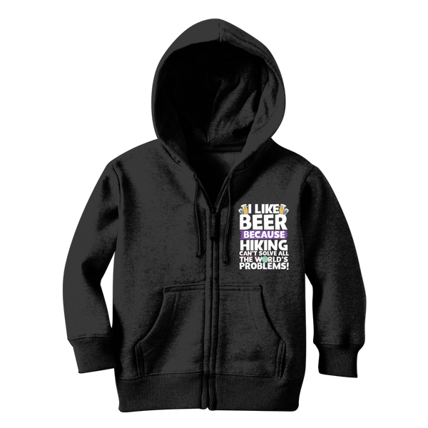 I Like Beer as Hiking Can't Solve All The World's Problems! Classic Kids Zip Hoodie
