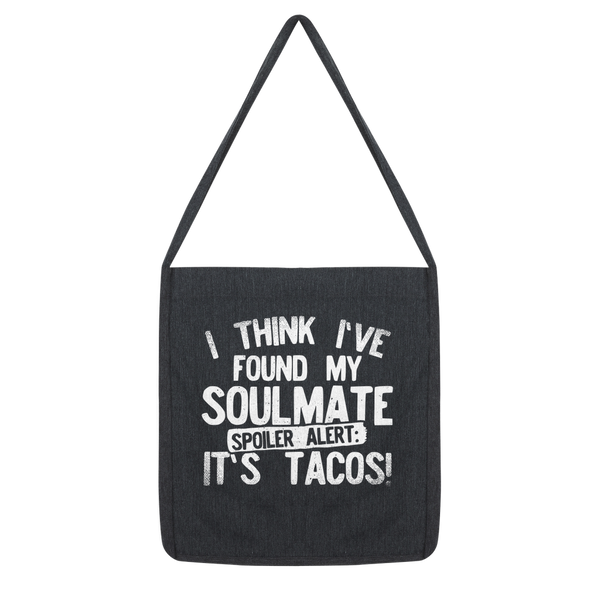 I Think Ive Found My Soulmate Spoiler Alert its Tacos Classic Tote Bag