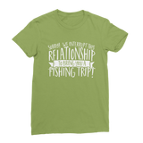 Sorry We Interrupt This Relationship To Bring You A Fishing Trip Classic Women's T-Shirt
