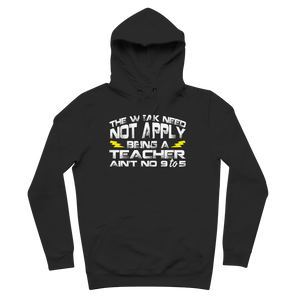 The Weak Need Not Apply Being a Teacher Aint No 9 to 5 Premium Adult Hoodie