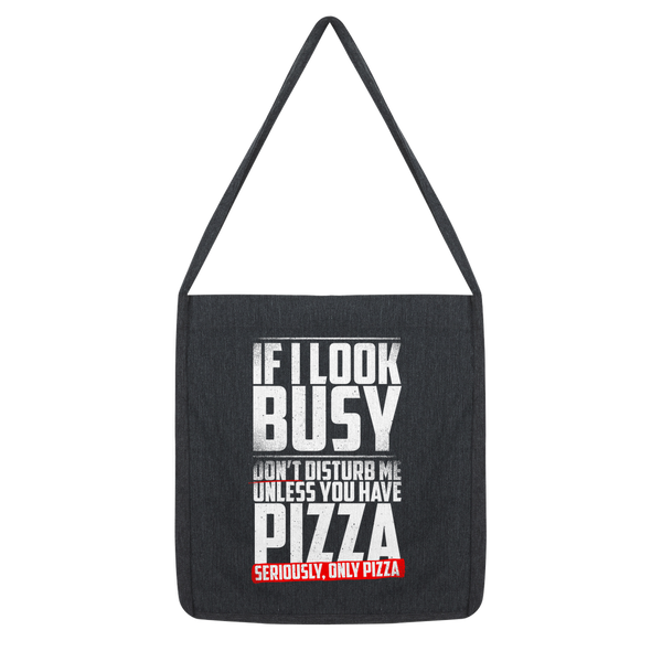 If I Look Busy Don't Disturb Me Unless You Plan To Take Me Pizza Seriously. Only Pizza Classic Tote Bag