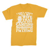 I Don't Always Tell My Wife That I'M Not Camping This Weekend But When I Do I'M Lying Premium Jersey Men's T-Shirt
