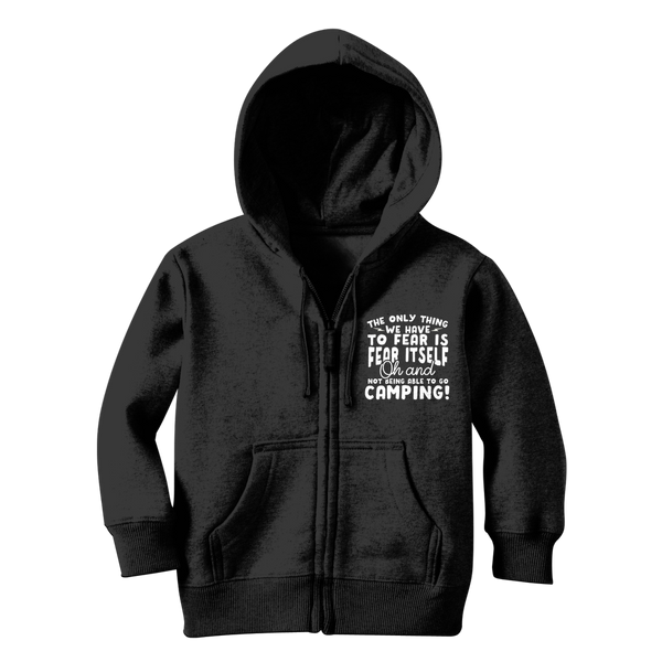 The Only Thing We Have To Fear is Fear Itself Oh and Not Being Able To Go Camping! Classic Kids Zip Hoodie