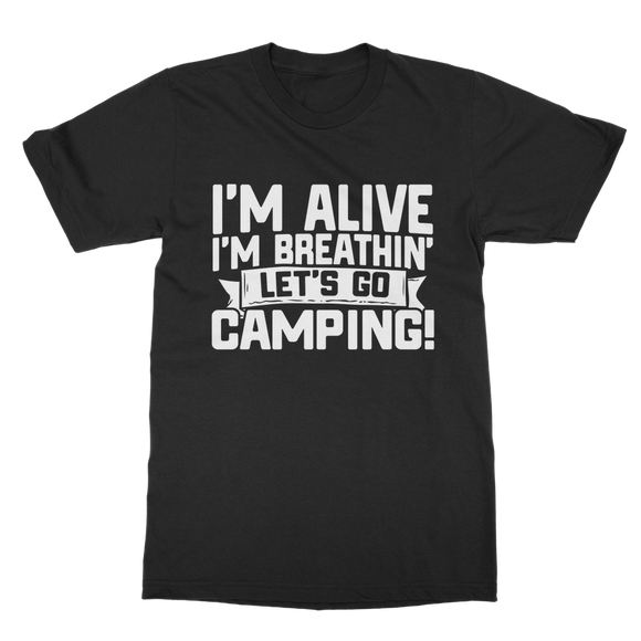 Im Alive I'm Breathing Lets Go Camping Classic Adult T-Shirt