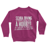Scuba Driving is More Than Just a Hobby Classic Kids Sweatshirt