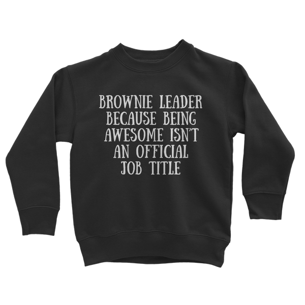 Brownie Leader Because Being Awesome Isn't An Official Job Title Guide Classic Kids Sweatshirt