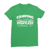 Camping My Weekends Would Be Pointless Without it! Classic Women's T-Shirt