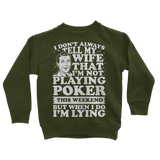 I Don't Always Tell My Wife That I'M Not Playing Poker This Weekend But When I Do I'M Lying Classic Kids Sweatshirt