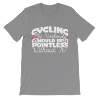 Cycling My Weekends Would Be Pointless Without it! Classic Kids T-Shirt