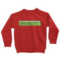 I Really Wish I Could Text my Huskie Classic Kids Sweatshirt