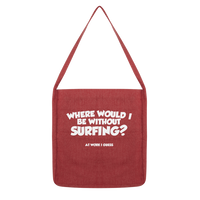 Where Would I Be Without Surfing? Classic Tote Bag