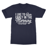 I Like To Run Early In The Morning Classic Adult T-Shirt