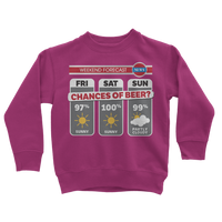 Weekend Weather Sunny With a Chance of Beer? Classic Kids Sweatshirt