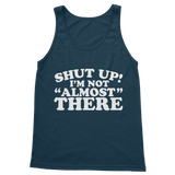 Shut Up I'm Not Almost There Funny Running Classic Women's Tank Top