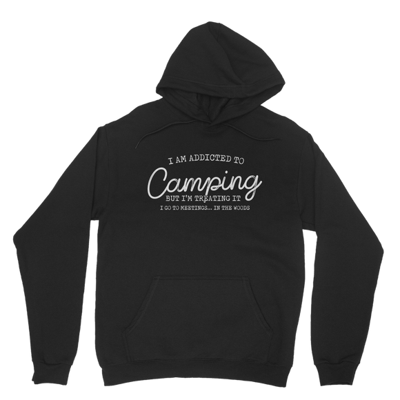I Am Addicted To Camping But I'm Treating it I Go To Meetings... In The Woods Classic Adult Hoodie
