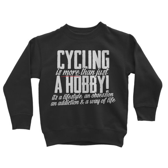 Cycling is More Than Just a Hobby Classic Kids Sweatshirt