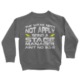 The Weak Need Not Apply Being a Stage Manager Aint No 9 to 5 Classic Kids Sweatshirt