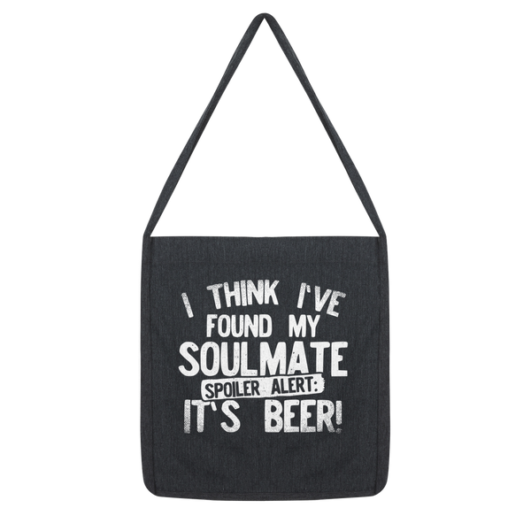 I Think Ive Found My Soulmate Spoiler Alert its Beer Classic Tote Bag