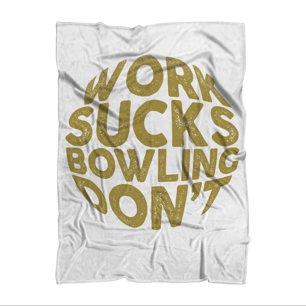 Work Sucks Bowling Don't Sublimation Adult Blanket