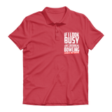 If I Look Busy Don't Disturb Me Unless You Plan To Take Me Bowling Seriously. Only Bowling Premium Adult Polo Shirt