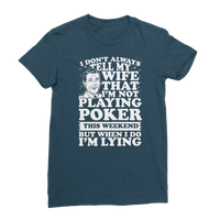 I Don't Always Tell My Wife That I'M Not Playing Poker This Weekend But When I Do I'M Lying Classic Women's T-Shirt
