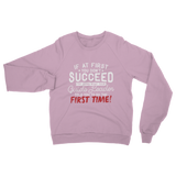 If At First You Don't Succeed Try Doing What Your Guide Leader Told You To Do Classic Adult Sweatshirt