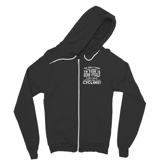 The Only Thing We Have To Fear is Fear Itself Oh and Not Being Able To Go Cycling! Classic Adult Zip Hoodie