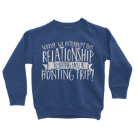 Sorry We Interrupt This Relationship To Bring You A Hunting Trip Classic Kids Sweatshirt