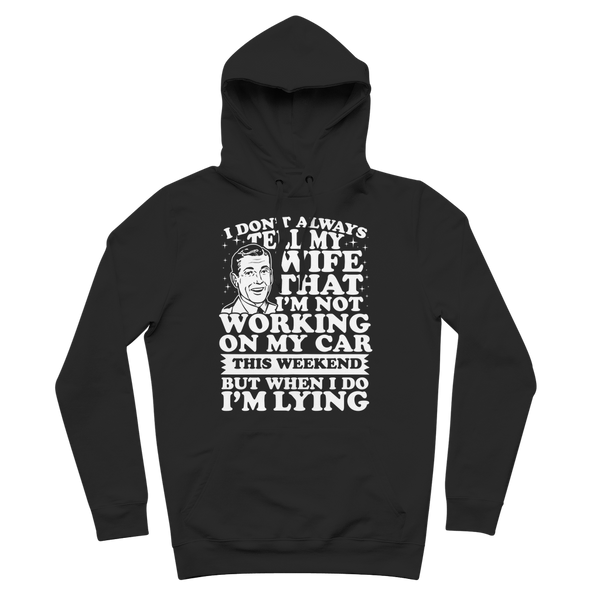 I Don't Always Tell My Wife That I'M Not Working on My Car This Weekend But When I Do I'M Lying Premium Adult Hoodie