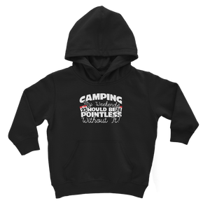 Camping My Weekends Would Be Pointless Without it! Classic Kids Hoodie