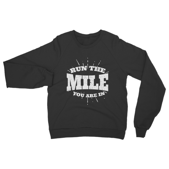 Run The Mile You Are In Classic Adult Sweatshirt