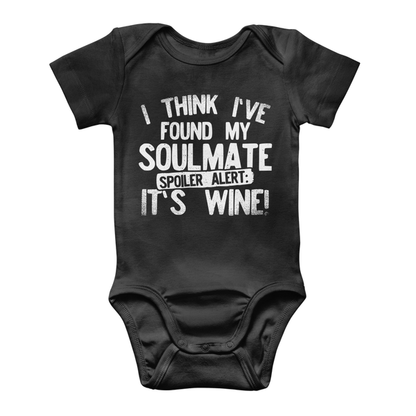 I Think Ive Found My Soulmate Spoiler Alert its Wine Classic Baby Onesie Bodysuit