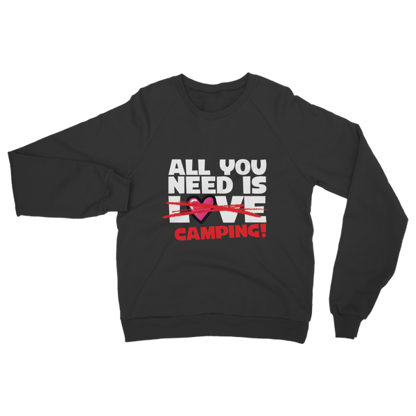 All You Need is Love No Camping! Classic Adult Sweatshirt